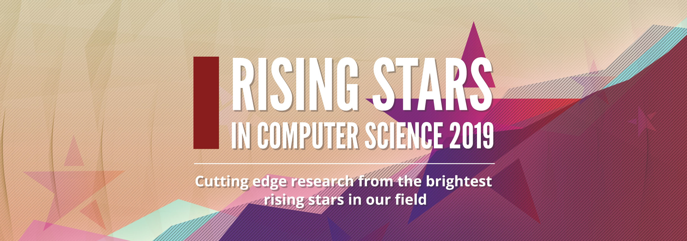 Rising Stars in Computer Science 2019: Cutting edge research from the brightest rising stars in our field